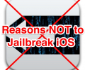 Top Reasons Not to Jailbreak iOS